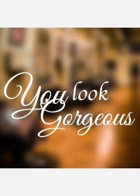 You Look Gorgeous Wall Sticker
