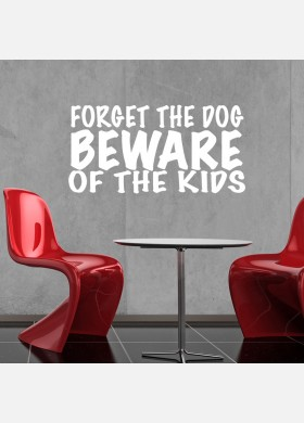 Forget The Dog Beware Of The Kids Wall Sticker Decal