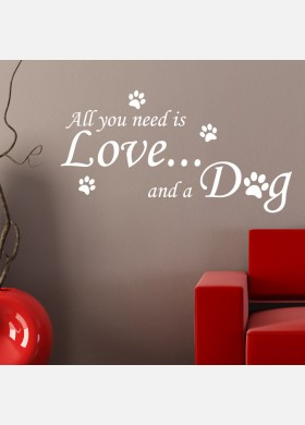 All You Need Is Love And A Dog Wall Sticker Decal